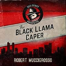 The Black Llama Caper: Dick DeWitt Mysteries, Book 1
