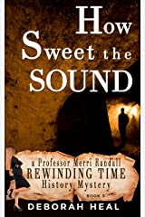 How Sweet the Sound: an inspirational novel of history, mystery & romance (The Rewinding Time Series Book 3) Kindle Edition