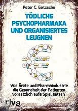 Tödliche Psychopharmaka und organisiertes Leugnen: Wie Ärzte und Pharmaindustrie die Gesundheit der Patienten vorsätzlich ...