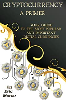 Cryptocurrency: A Primer: Your Guide to the most Popular and Important Digital Currencies