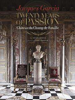 Jacques Garcia: Twenty Years of Passion: Château du Champ de Bataille