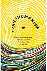 Transhumanism: Evolutionary Futurism and the Human Technologies of Utopia Kindle Edition