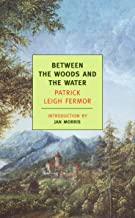 Between the Woods and the Water: On Foot to Constantinople: From The Middle Danube to the Iron Gates (New York Review Books Classics)