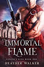 Immortal Flame (Cipher's Kiss Book 1): A Scottish Highlander Time Travel Romance