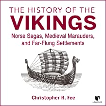 The History of the Vikings: Norse Sagas, Medieval Marauders, and Far-Flung Settlements
