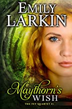 Maythorn's Wish (The Fey Quartet ~ Fairy Tale Romance Series ~ Book 1)