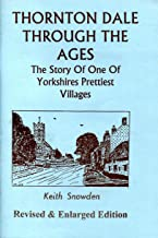 Thornton Dale Through the Ages: The Story of One of Yorkshires Prettiest Villages