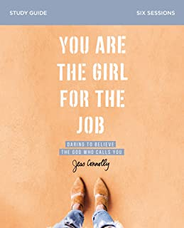 You Are the Girl for the Job Study Guide: Daring to Believe the God Who Calls You