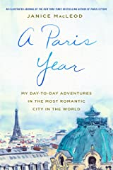A Paris Year: My Day-to-Day Adventures in the Most Romantic City in the World Kindle Edition