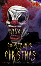 Goosebumps for Christmas: 30+ Supernatural Thrillers & Ghost Stories: Told After Supper, Between the Lights, The Box with the Iron Clamps , Wolverden Tower ... Banquet, The Dead Sexton and much more
