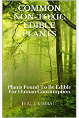 Common Non-Toxic Edible Plants: Plants Found To Be Edible For Human Consumption Kindle Edition