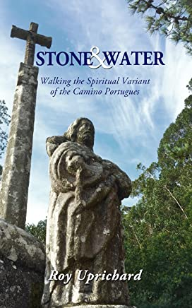 Stone and Water: Walking the Spiritual Variant of the Camino Portugues. 2018 edition with additional chapter. (English Edition)