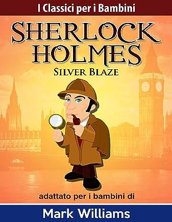 Sherlock Holmes adattato per i bambini: Silver Blaze (I Classici per i Bambini: Sherlock Holmes)