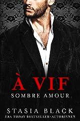 À vif: une Sombre Romance de Milliardaire (Sombre Amour t. 1) Format Kindle