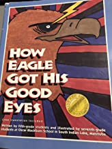 How the Eagle Got His Good Eyes (Kids Are Authors Picture Book Series) (English and Cree Edition)
