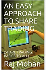 AN EASY APPROACH TO SHARE TRADING: (SHARE TRADING BASICS TO ALL) Kindle Edition