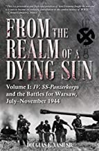 From the Realm of a Dying Sun: IV. Ss-Panzerkorps and the Battles for Warsaw, July-November 1944