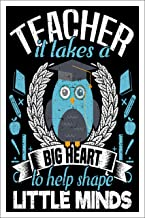 Poster for Teachers Classroom, It Takes A Big Heart to Help Shape Little Minds, 12x18 Inches, Poster for Teachers, High School, Middle School, College and Beyond, All Ages