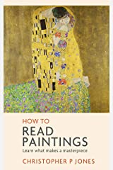 How to Read Paintings: Western art explored through a close-reading of painted masterpieces (Looking at Art) Kindle Edition