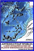 Antediluvian World - A New Interpretation of Plato's Writings on Atlantis