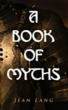 A Book of Myths: Folklore Tales & Legends From Around the World