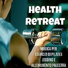 Health Retreat - Musica per Esercizi di Pilates, Jogging e Allenamento Palestra con Suoni Deep House Electtronici Techno Dance Party