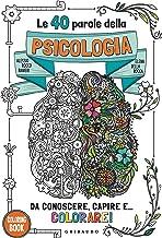 Le 40 parole della psicologia da conoscere, capire e... colorare! Ediz. illustrata