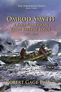 Omrod Smyth: A Cod Fisherman from Bristol Town  1579 - 1634 (The Sojourner Series Book 3)