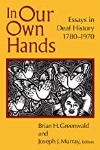 In Our Own Hands: Essays in Deaf History, 1780–1970
