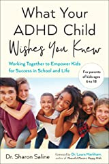 What Your ADHD Child Wishes You Knew: Working Together to Empower Kids for Success in School and Life Kindle Edition