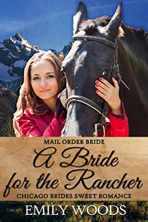 Mail Order Bride: A Bride for the Rancher (Chicago Brides Sweet Western Romance Book 3)