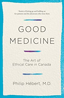 Good Medicine: The Art of Ethical Care in Canada