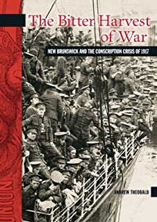 The Bitter Harvest of War: New Brunswick and the Conscription Crisis of 1917