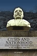 Cities and Nationhood: American Imperialism and Urban Design in the Philippines, 1898–1916