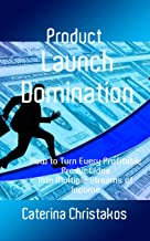 Product Launch Domination: Discover How to Turn Every Product Idea into Up to 10 Paychecks