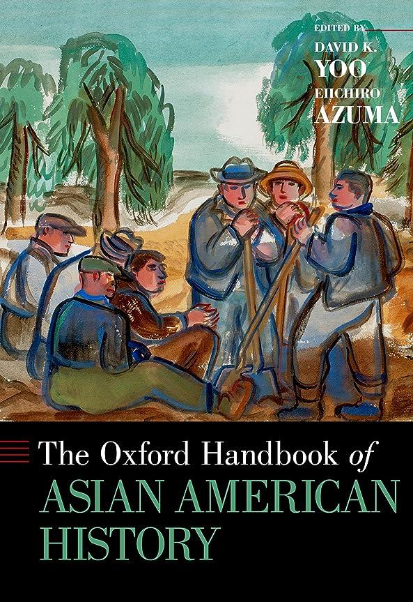 実行する発症十分にThe Oxford Handbook of Asian American History (Oxford Handbooks) (English Edition)