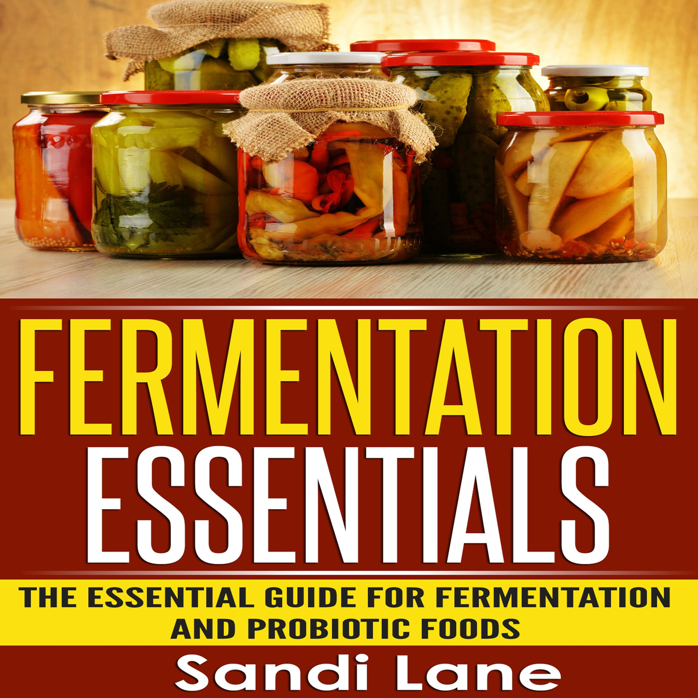 Fermentation Essentials: The Essential Guide for Fermentation and Probiotic Foods