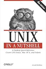 Unix in a Nutshell: A Desktop Quick Reference - Covers GNU/Linux, Mac OS X,and Solaris (In a Nutshell (O'Reilly)) Kindle Edition