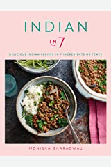 Indian in 7: Delicious Indian recipes in 7 ingredients or fewer Kindle Edition