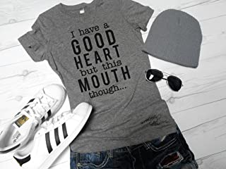 I Have a Good Heart but this Mouth Though T-Shirt, Women's Funny Tee, Graphic Tee, Workout Shirt, Yoga T-Shirt, Gift for Mom
