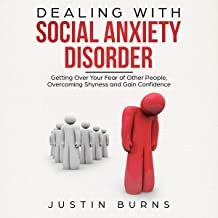 Dealing With Social Anxiety Disorder: Getting Over Your Fear of Other People, Overcoming Shyness and Gain Confidence