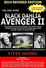 Black Dahlia Avenger II: Presenting the Follow-Up Investigation and Further Evidence Linking Dr. George Hill Hodel to Los ...