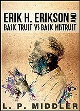 Erik H. Erikson and Basic Trust vs. Basic Mistrust (Psychosocial Stages of Development)