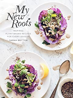 My New Roots: Inspired Plant-Based Recipes for Every Season: A Cookbook