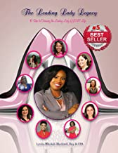 Leading Lady Legacy: 10 Steps to Becoming the Leading Lady of YOUR Life