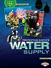 Protecting Earth's Water Supply (Saving Our Living Earth)