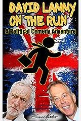 David Lammy on the Run - A Political Comedy Adventure (The David Lammy 'I Have a Dream' series) Kindle Edition