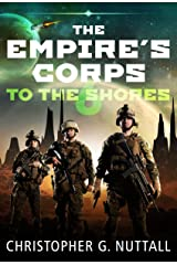 To The Shores ... (The Empire's Corps Book 6) Kindle Edition