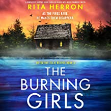 The Burning Girls: A Completely Gripping Crime Thriller Packed with Heart-Pounding Twists (Detective Ellie Reeves, Book 3)