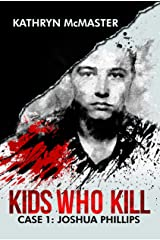 Kids who Kill: Joshua Phillips: True Crime Press Series 1, Book 1 Kindle Edition